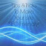 Tips & Tricks To Make Your Site SEO Friendly! #SEO