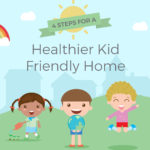 4 Steps For A Healthier Kid Friendly Home!